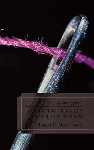 Competing Theories of Interpretation: An Integrative Approach: Robert E. Hooberman