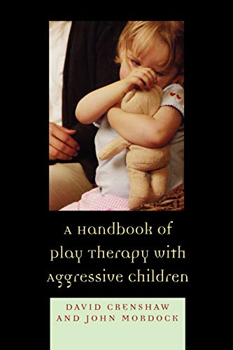Handbook of Play Therapy with Aggressive Children: David Crenshaw/ John B. Mordock