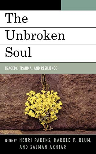 9780765705884: The Unbroken Soul: Tragedy, Trauma, and Human Resilience (Margaret S. Mahler)