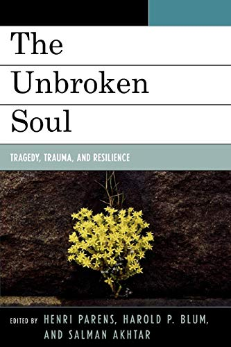 9780765705891: The Unbroken Soul: Tragedy, Trauma, and Human Resilience (Margaret S. Mahler)