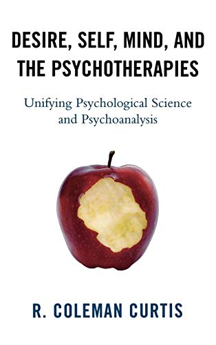 Desire, Self, Mind, and the Psychotherapies: Unifying Psychological Science and Psychoanalysis (New...