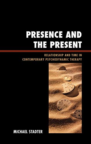 9780765706553: Presence and the Present: Relationship and Time in Contemporary Psychodynamic Therapy (The Library of Object Relations)