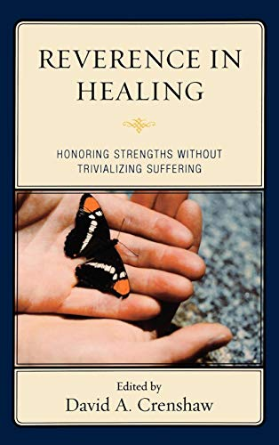 Reverence in the Healing Process: Honoring Strengths: Editor-David A. Crenshaw;