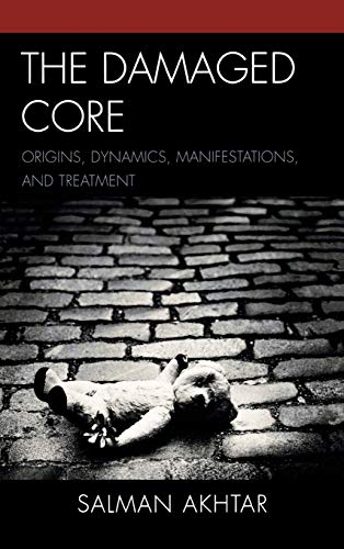 9780765706706: The Damaged Core: Origins, Dynamics, Manifestations, and Treatment