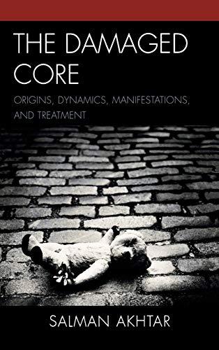 9780765706706: The Damaged Core: Origins, Dynamics, Manifestations, and Treatment