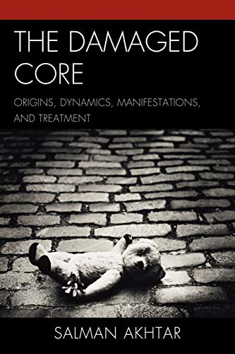 9780765706713: The Damaged Core: Origins, Dynamics, Manifestations, and Treatment
