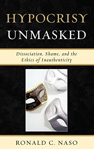 9780765706775: Hypocrisy Unmasked: Dissociation, Shame, and the Ethics of Inauthenticity (New Imago)