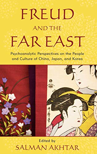 9780765706935: Freud and the Far East: Psychoanalytic Perspectives on the People and Culture of China, Japan, and Korea