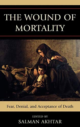 The Wound of Mortality: Fear, Denial, and: Editor-Salman Akhtar; Contributor-Ira