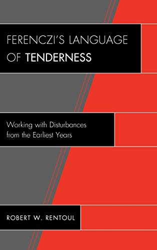 9780765707574: Ferenczi's Language of Tenderness: Working with Disturbances from the Earliest Years