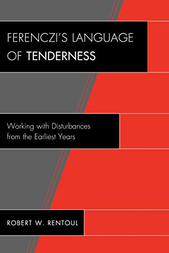 9780765707581: Ferenczi's Language of Tenderness: Working with Disturbances from the Earliest Years