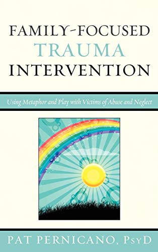 9780765707727: Family-Focused Trauma Intervention: Using Metaphor and Play with Victims of Abuse and Neglect