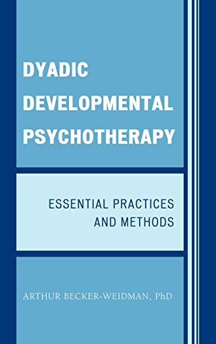 9780765707932: Dyadic Developmental Psychotherapy: Essential Practices and Methods
