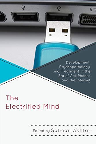 The Electrified Mind: Development, Psychopathology, and Treatment: Akhtar, Salman [Editor];