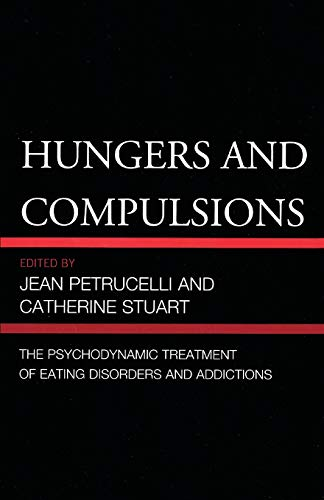 9780765708847: Hungers and Compulsions: The Psychodynamic Treatment of Eating Disorders and Addictions