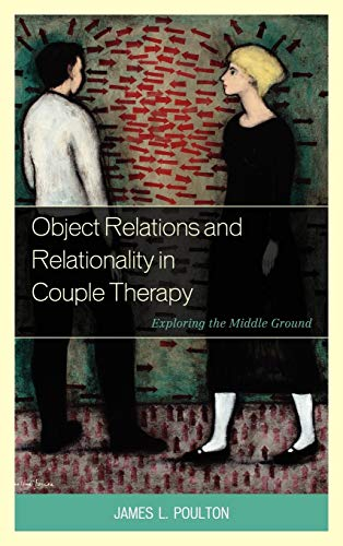 9780765708946: Object Relations and Relationality in Couple Therapy: Exploring the Middle Ground (The Library of Object Relations)
