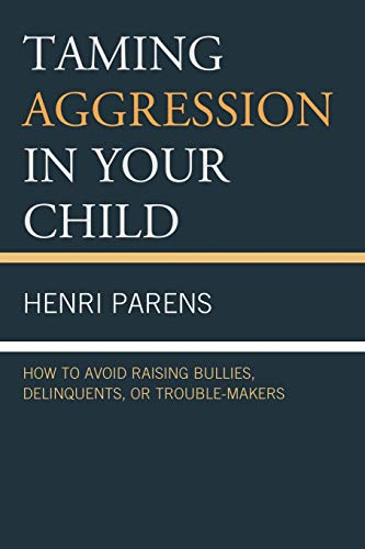 9780765708977: Taming Aggression in Your Child: How to Avoid Raising Bullies, Delinquents, or Trouble-Makers