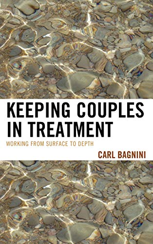 Keeping Couples in Treatment: Working from Surface to Depth: Bagnini, Carl