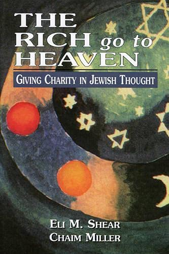 9780765759900: The Rich Go to Heaven: Giving Charity in Jewish Thought
