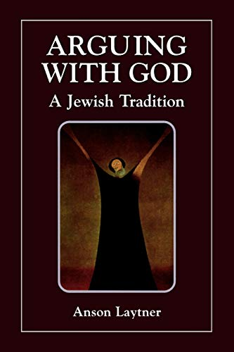 9780765760258: Arguing with God: A Jewish Tradition