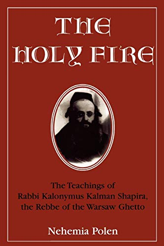 9780765760265: The Holy Fire: The Teachings of Rabbi Kalonymus Kalman Shapira, the Rebbe of the Warsaw Ghetto