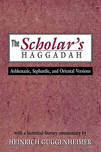 9780765760401: The Scholar's Haggadah: Ashkenazic, Sephardic, and Oriental Versions