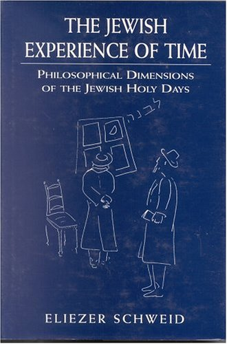 9780765761057: The Jewish Experience of Time: Philosophical Dimensions of the Jewish Holy Days