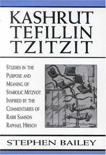 9780765761064: Kashrut Tefillin Tzutzut: Studies in the Purpose and Meaning of Symbolic Mitzvot Inspired by the Commentaries of Rabbi Samson Raphael Hirsch