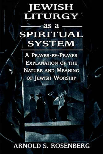 9780765761347: Jewish Liturgy As a Spiritual System: A Prayer-By-Prayer Explanation of the Nature and Meaning of Jewish Worship