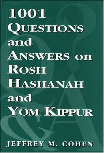 1,001 Questions and Answers on Rosh Hashanah and Yom Kippur: Cohen, Jeffrey M.