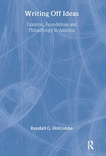 9780765800138: Writing Off Ideas: Taxation, Philanthropy and America's Non-profit Foundations (Independent Studies in Political Economy)