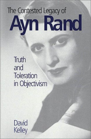 The Contested Legacy of Ayn Rand: Truth and Toleration in Objectivism: Kelley, David