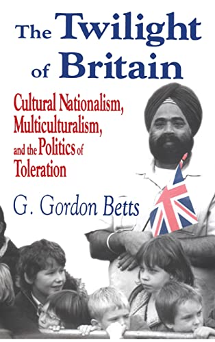 9780765800657: The Twilight of Britain: Cultural Nationalism, Multi-Culturalism and the Politics of Toleration