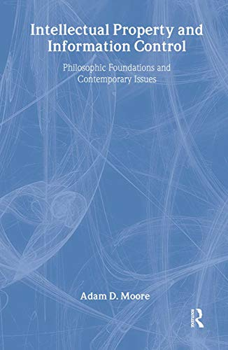 9780765800701: Intellectual Property and Information Control: Philosophic Foundations and Contemporary Issues