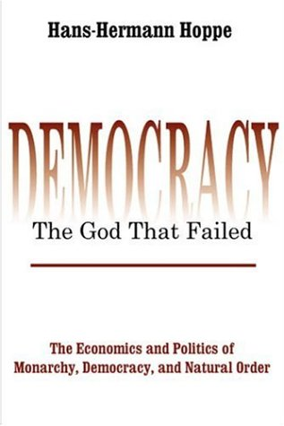 9780765800886: Democracy: The God That Failed - The Economics and Politics of Monarchy, Democracy and Natural Order