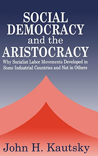 9780765800916: Social Democracy and Aristocracy: Why Socialist Labor Movements Developed in Some Industrial Countries and Not in Others