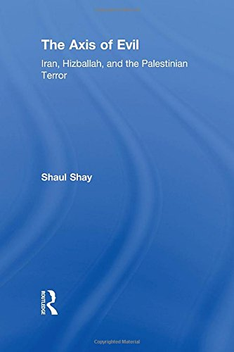 The Axis of Evil: Iran, Hizballah, and the Palestinian Terror: Shay, Shaul