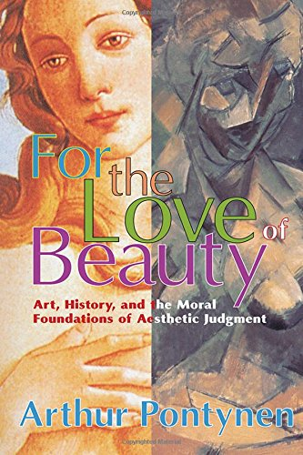 9780765803016: For the Love of Beauty: Art History and the Moral Foundations of Aesthetic Judgment