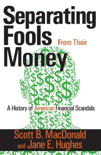 9780765803566: Separating Fools from their Money: A History of American Financial Scandals