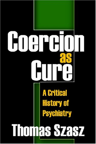 9780765803795: Coercion as Cure: A Critical History of Psychiatry