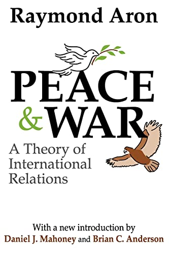 Peace and War: A Theory of International Relations: Aron, Raymond