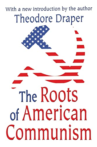 The Roots of American Communism: Draper, Theodore