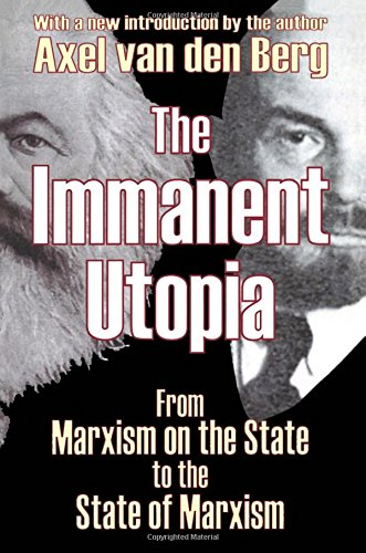 9780765805171: The Immanent Utopia: From Marxism on the State to the State of Marxism