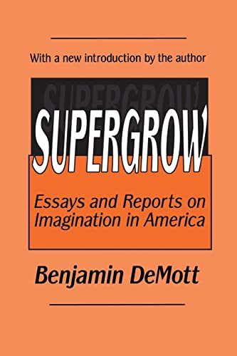 Supergrow: Essays and Reports on Imagination in America (0765805219) by Benjamin DeMott