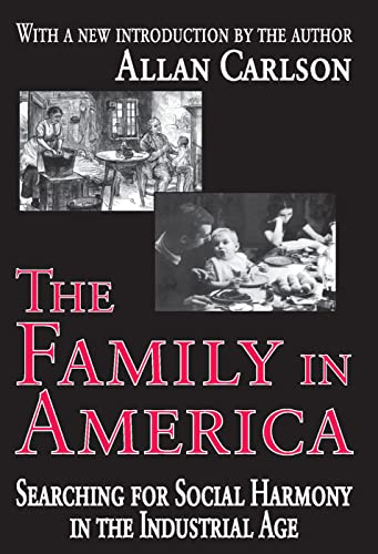 9780765805362: The Family in America: Searching for Social Harmony in the Industrial Age