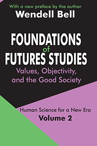 9780765805669: Foundations of Futures Studies: Values, Objectivity, and the Good Society