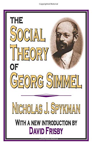 The Social Theory of Georg Simmel: Spykman, Nicholas J.
