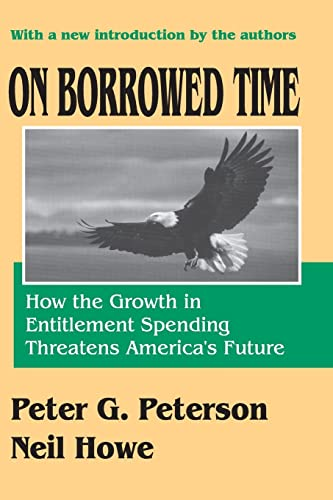 On Borrowed Time: How the Growth in Entitlement Spending Threatens America's Future (0765805758) by Neil Howe