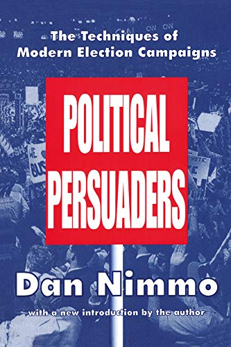 9780765806130: Political Persuaders: The Techniques of Modern Election Campaigns (Classics in Communication and Mass Culture Series)