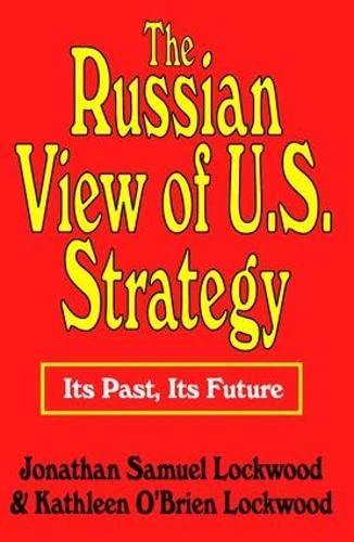The Russian View of U.S. Strategy: Jonathan Samuel Lockwood,